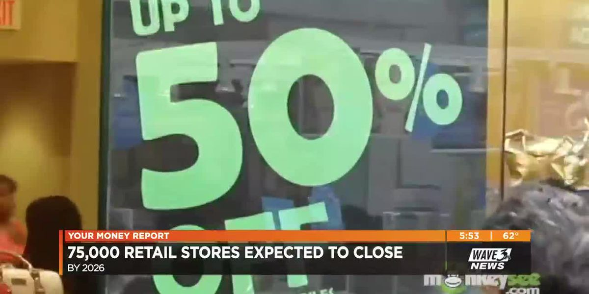 Your Money: More retail stores could close, cosmetic surgery, Churchill Downs