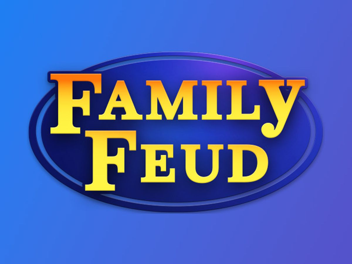 Want to be on Family Feud?